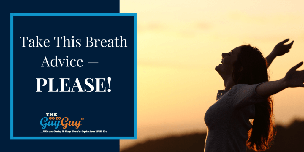 Take This Breath Advice — PLEASE!