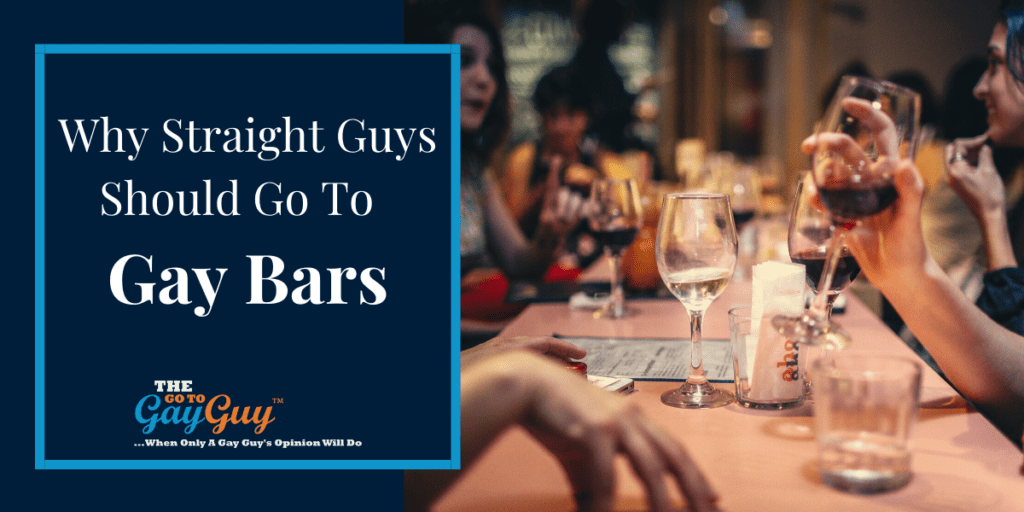 Why Straight Guys Should Go To Gay Bars