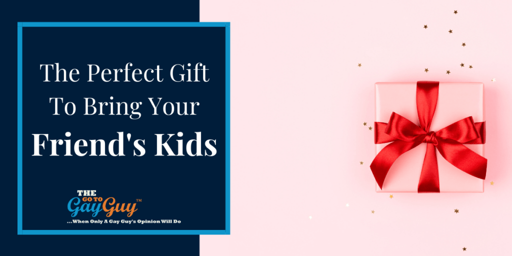 The Perfect Gift To Bring Your Friend's Kids