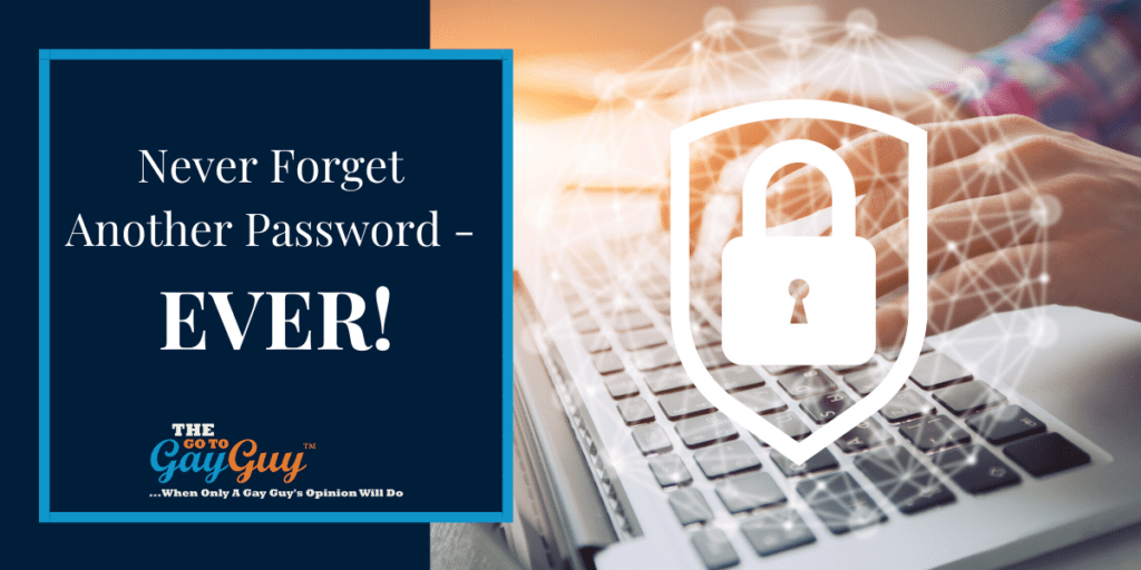 Passwords Never forget another password